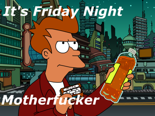 Futurama - It's Friday Night Mother Fucker